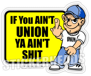 If you ain't UNION you ain't SHIT - Misc Union Sticker