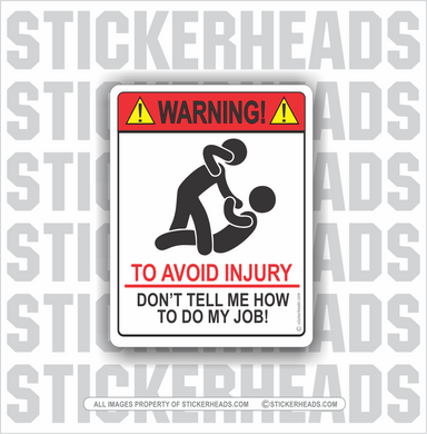 Warning - To Avoid Injury - Don't tell me how to do my job   -  Misc Funny Work Union Sticker