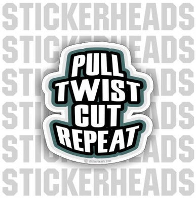 RODBUSTER - Pull Twist Cut Repeat  Rodbuster Sticker