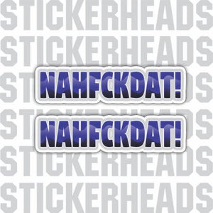 NAHFCKDAT! (2 stickers) - Funny Sticker