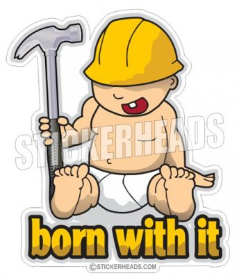 Born With it Baby Hammer - Carpenter Sticker