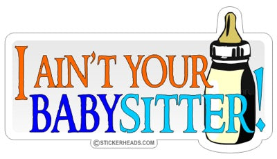 Ain't you babysitter  - Funny Sticker