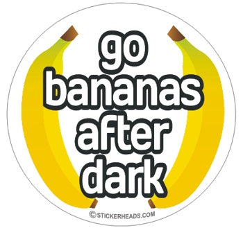 Go Bananas after Dark  - Funny Sticker