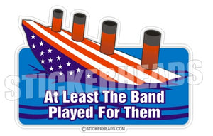 At Least The Band Played for Them  - Funny Sticker