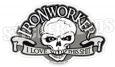 I Love This Shit - Skull & Banner - Ironworker Ironworkers Iron Worker Sticker
