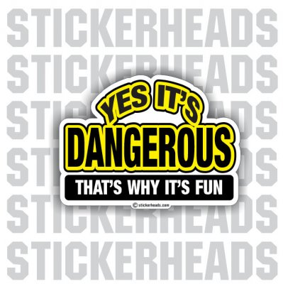 Yes It's Dangerous That's Why It's Fun - Funny Sticker