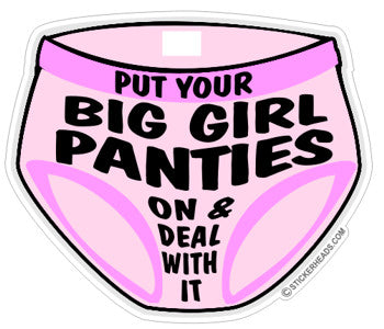 Put on your Big Girl Panties  - Funny Sticker