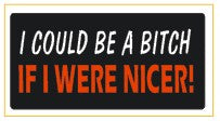 Be A Bitch Were Nicer - Attitude Sticker