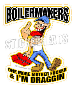 One more Mother Fucker & I'm Draggin   - Cartoon -  Boiler maker  boilermakers  boilermaker  Sticker