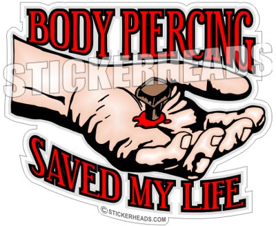 Body Piercing Saved My Life - Religious Sticker