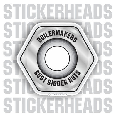 Bust bigger nuts   - Sticker- boilermakers  boilermaker  Sticker
