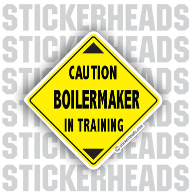 Caution Boilermaker In Training Boiler maker  boilermakers  boilermaker  Sticker