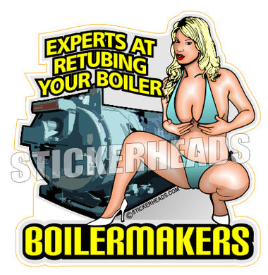 Experts At Retubing your Boiler  Sexy - Boiler maker  boilermakers  boilermaker  Sticker