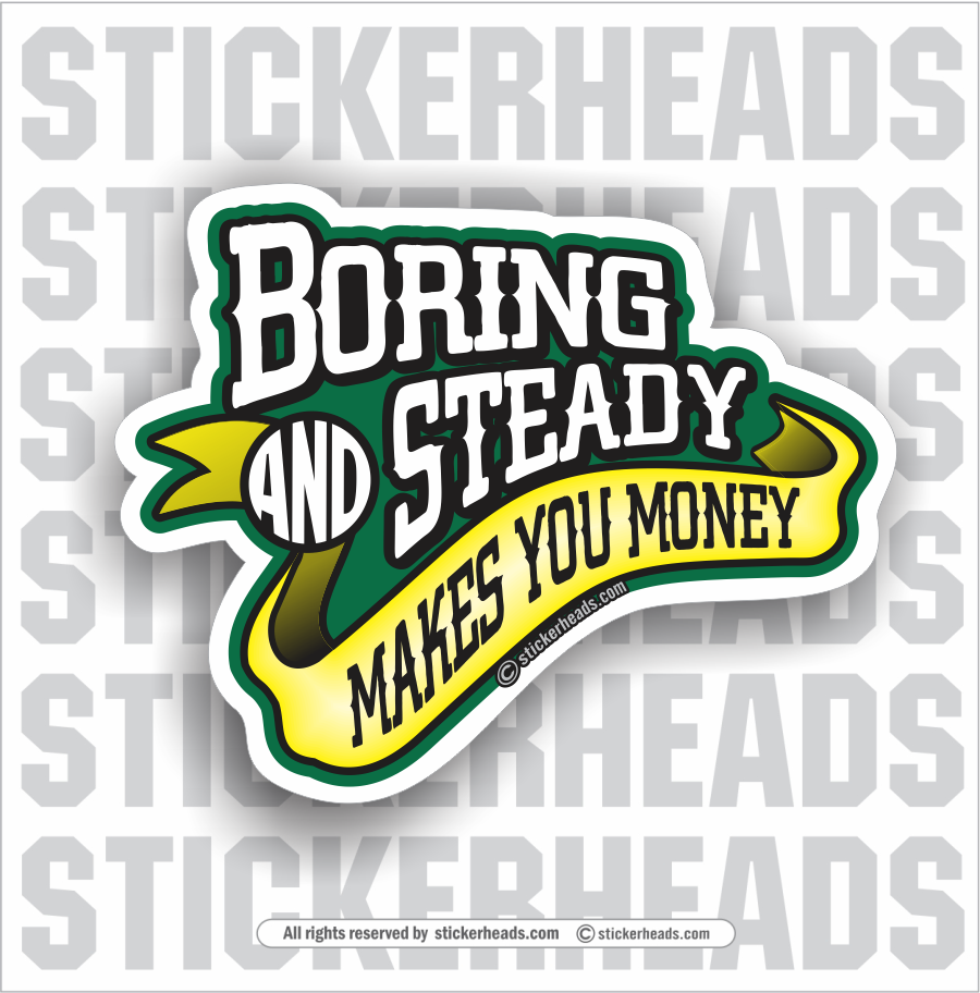 Boring And Steady Makes You Money -  Funny Work Sticker
