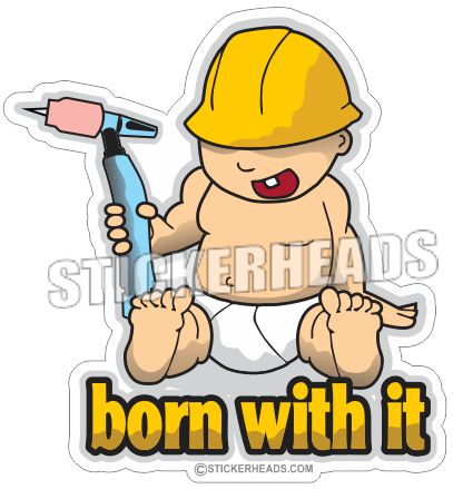 Born With It ( Baby )- Tig WELDERs - welding weld sticker