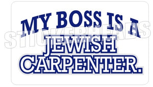 My Boss Is A Jewish Carpenter - Religious - Carpenter Sticker