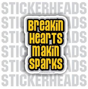 Breakin HEARTS Makin SPARKS - WELDERs - welding weld sticker