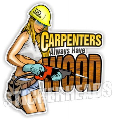 Carpenters Always Have Wood - Sexy Nude Chick - Carpenter Sticker