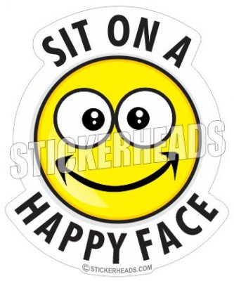Sit On A Happy Face - Funny Sticker