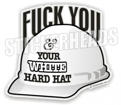 Fuck You & Your White Hard Hat  - Misc Union Sticker