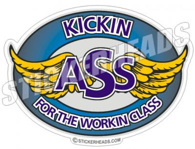 Kickin' Ass For the Working Class  Oval Work Job Sticker