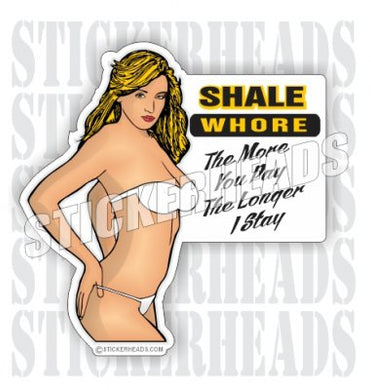 Shale Whore  - Sexy Chick-Natural Gas Well Frac Frac'er Fracing  Sticker