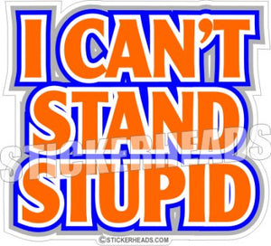 I Can't Stand Stupid  - Funny Sticker
