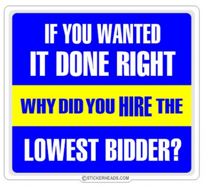 If you wanted it done Right Why HIRE THE LOWEST BIDDER?   - Work Job Sticker
