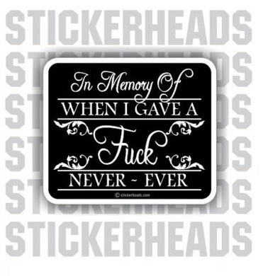 In Memory Of WHEN I GAVE A FUCK  - Funny Sticker