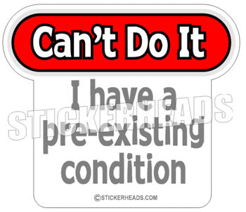 Pre-existing Condition  - Funny Sticker