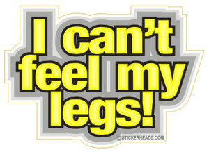 I Can't Feel My Legs   - Funny Sticker