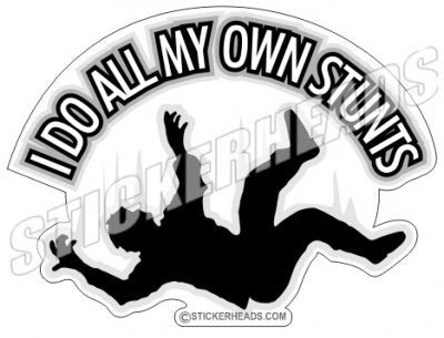 I Do all My Own Stunts - Funny Sticker
