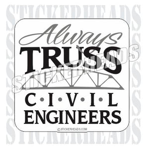 Always Truss ( trust )  - Civil Power Engineer Sticker