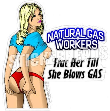 Frac Her Till She Blows Gas  - Natural Gas Well Frac Frac'er Fracing - Sexy Chick - Sticker