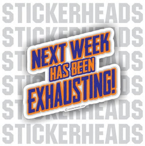 Next Week Has Been Exhausting! - Funny Sticker