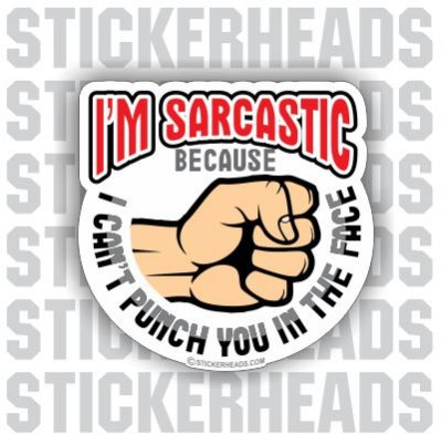 I'm Sarcastic Because Can't PUNCH YOU in the FACE  -  Funny Sticker