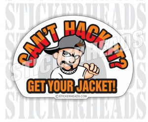 Can't Hack it? Get your jacket  - Funny Sticker