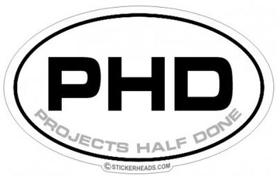 PHD Project Half Done  -  Oval Sticker