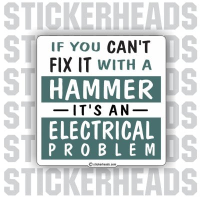If you Can't FIX IT with a HAMMER IT's an ELECTRICAL PROBLEM  - Work Job Sticker