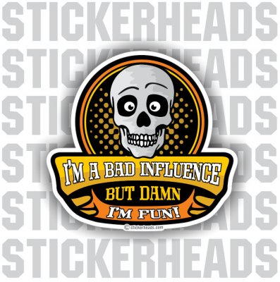 I'm A BAD INFLUENCE   - SKULL Funny Sticker
