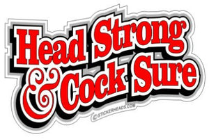 Head Strong & Cock Sure - Funny Sticker