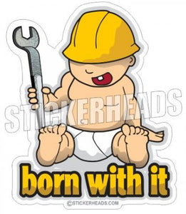 Born With It Baby - Spud wrench - Ironworker Ironworkers Iron Worker Sticker
