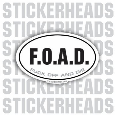FOAD Fuck Off And Die  -  funny OVAL Sticker