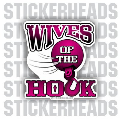 Wives of the Hook -  Ironworker Ironworkers Iron Worker Sticker