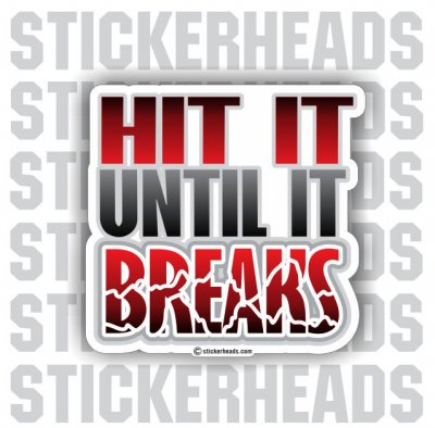 Hit It Until It Breaks - Funny Sticker