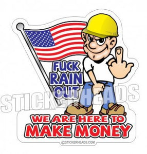 Fuck RAIN Out  Make MONEY  - Misc Union Sticker