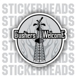 Gushers Welcome - Rig -  Oilfield Oil Patch Driller Drilling  Sticker