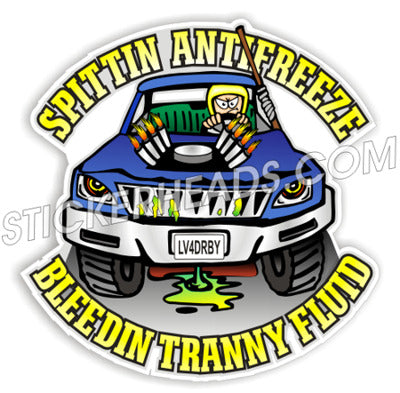 Spittin Antifreeze Bleedin Tranny Fluid - Demo Demolition Derby Sticker