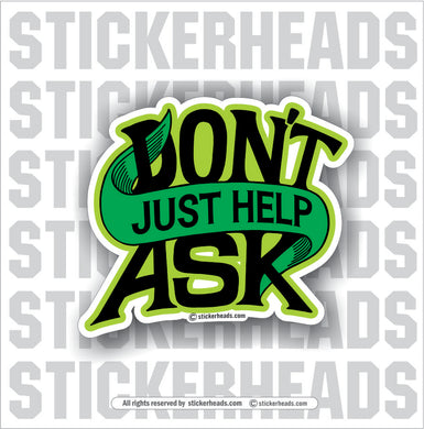 Don't Ask Just Help -  Union Funny Work Sticker