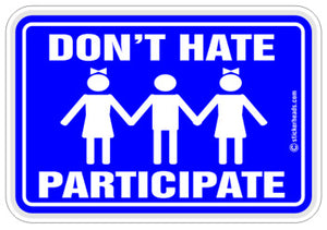 Don't Hate - Participate  -  Funny Work Sticker